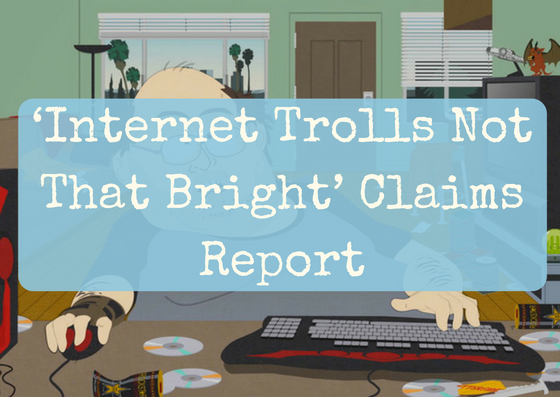 'Internet Trolls Not That Bright' Claims Report