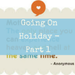 Going on Holiday – Part 1