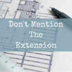 Don't Mention The Extension: Adding to Your House With Kids in Tow