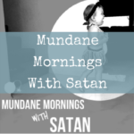 Mundane Mornings With Satan