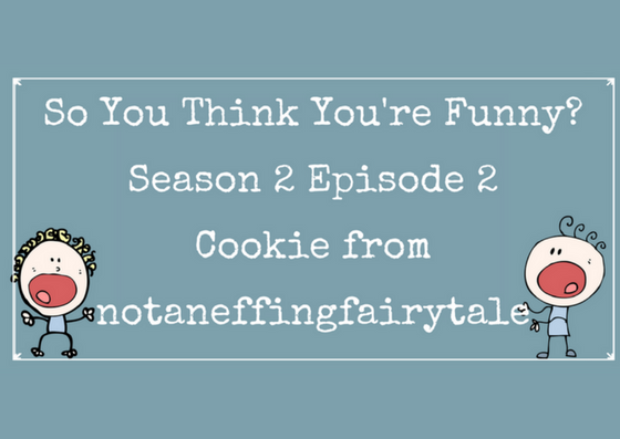 So You Think You're Funny? – Season 2 – Episode 2 – Cookie from notaneffingfairytale