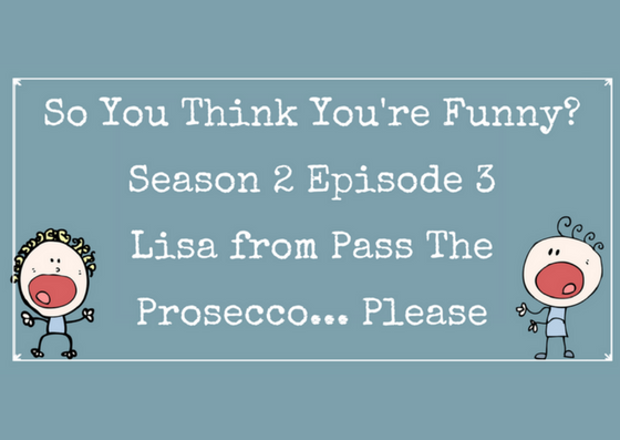 So You Think You're Funny? – Season 2 Episode 3 – Lisa from Pass The Prosecco… Please