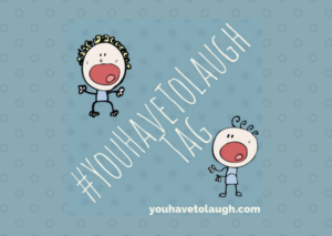 #youhavetolaugh tag