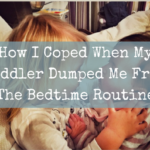 How I Coped When My Toddler Dumped Me From The Bedtime Routine