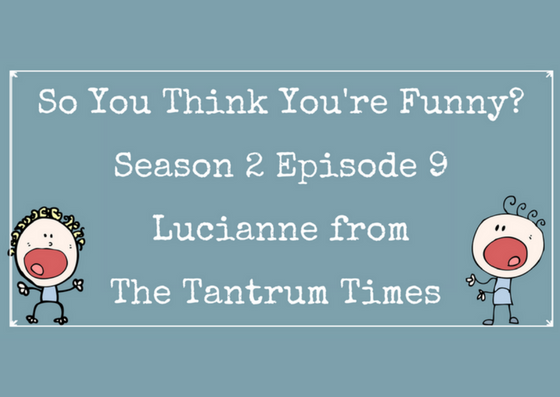 So You Think You're Funny? Season 2 Episode 9 – Lucianne From The Tantrum Times