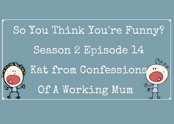 So You Think You're Funny? Season 2, Episode 14 – Kat from Confessions Of A Working Mum