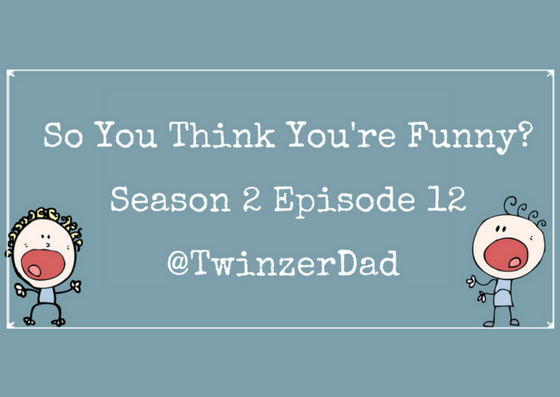 So You Think You're Funny? – Season 2 Episode 12 – @TwinzerDad