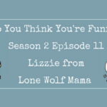 So You Think You're Funny? – Season 2 Episode 11 – Lizzie from Lone Wolf Mama