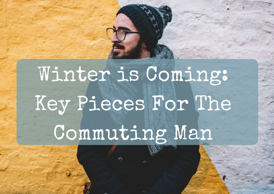 Winter is Coming - Key Pieces For The Commuting Man