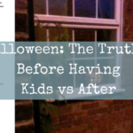 Halloween: The Truth – Before Having Kids vs After
