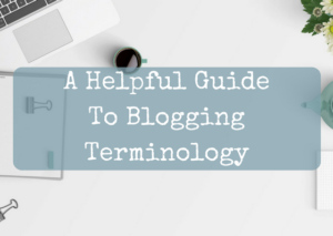 A Helpful Guide To Blogging Terminology: Part 1