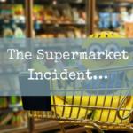 The Supermarket Incident…