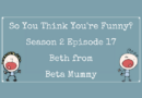 So You Think You're Funny? Season 2, Episode 17 – Beth from Beta Mummy