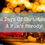 12 Days Of Christmas: A Mum's Parody