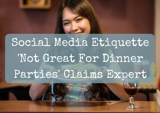 Social Media Etiquette 'Not Great For Dinner Parties' Claims Expert