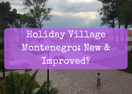 Holiday Village Montenegro Review: New & Improved?