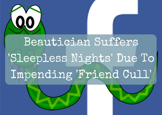 Beautician Suffers 'Sleepless Nights' Due To Impending 'Friend 'Cull'