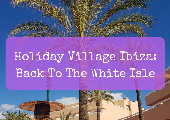 Holiday Village Ibiza: Back To The White Isle