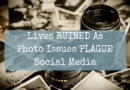 Lives RUINED As Photo Issues PLAGUE Social Media