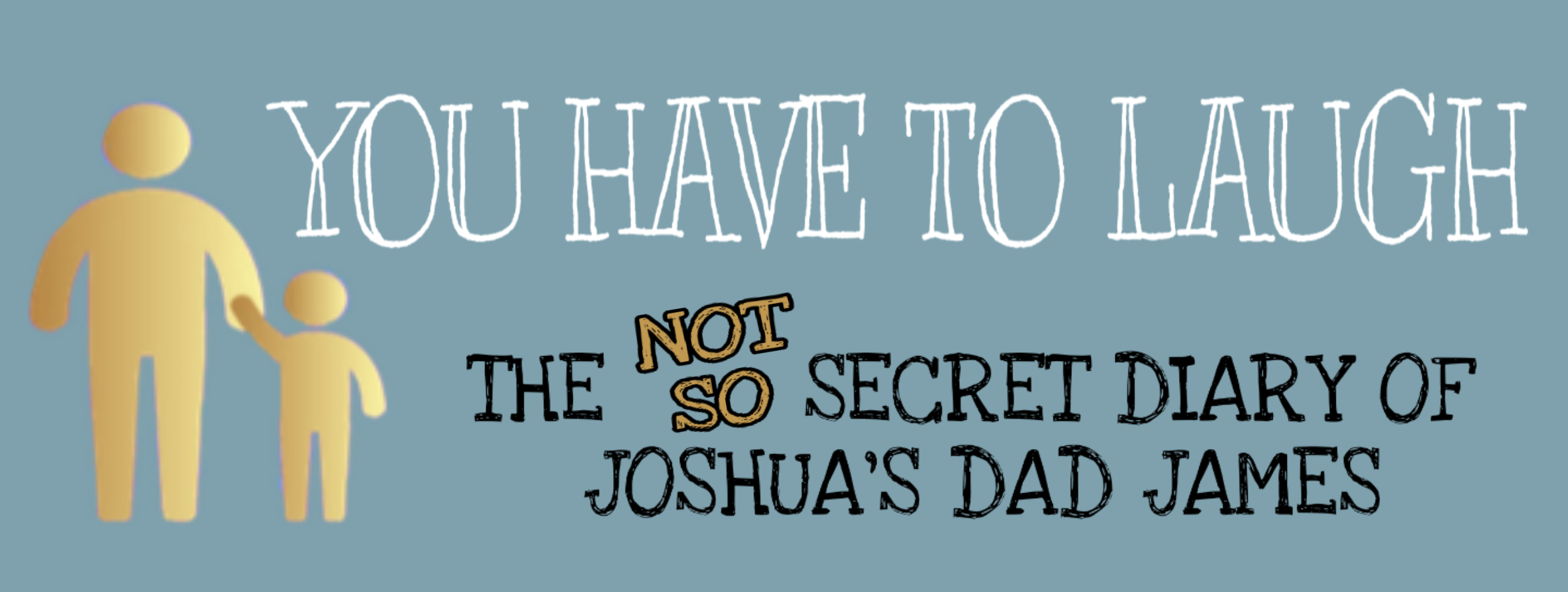 You Have To Laugh - the not-so-secret of Joshua's Dad, James