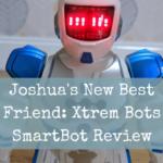 Joshua's New Best Friend: Xtrem Bots SmartBot Review