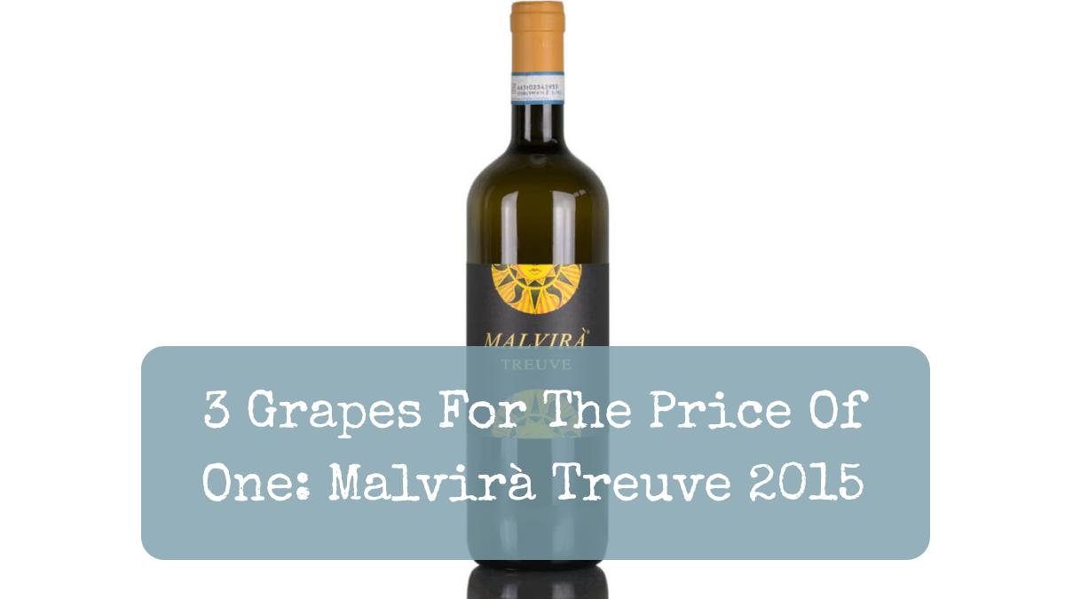3 Grapes For The Price Of One: Malvirà Treuve 2015