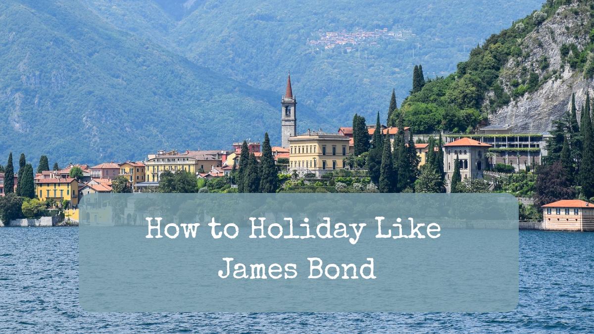 How to Holiday Like James Bond