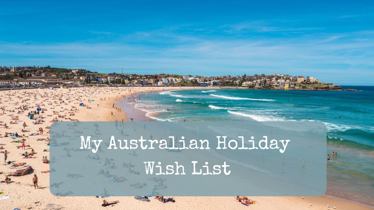 My Australian Holiday Wish List