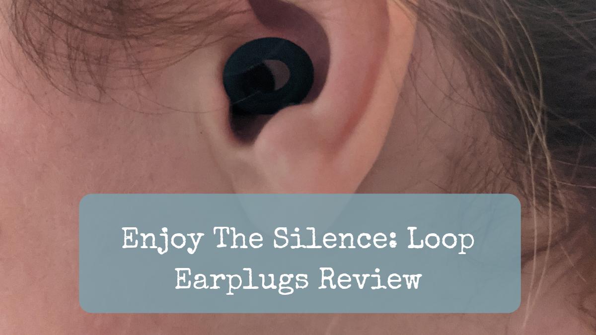 Enjoy The Silence: Loop Earplugs Review