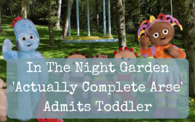 In The Night Garden 'Actually Complete Arse' Admits Toddler