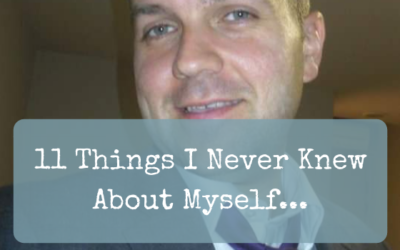 11 Things I Never Knew About Myself…