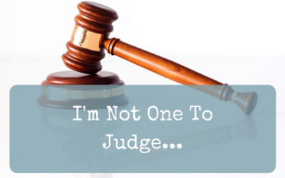 I'm Not One To Judge…