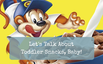 Let's Talk About Toddler Snacks, Baby!