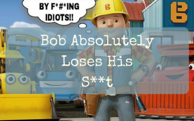 Bob Absolutely Loses His S**t