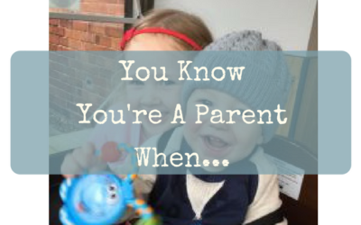 You Know You're A Parent When…