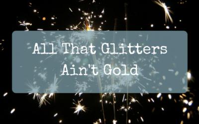 All That Glitters Ain't Gold
