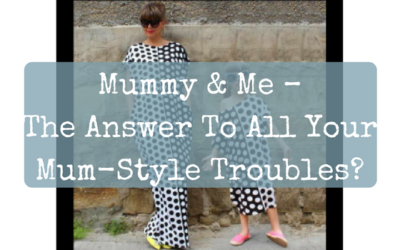 Mummy & Me – The Answer To All Your Mum-Style Troubles?