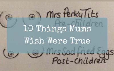 10 Things Mums Wish WereTrue