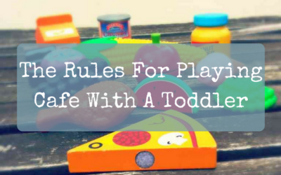 The Rules For Playing Cafe With A Toddler