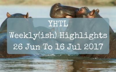 YHTL Weekly(ish) Highlights – 26 Jun to 16 Jul 2017