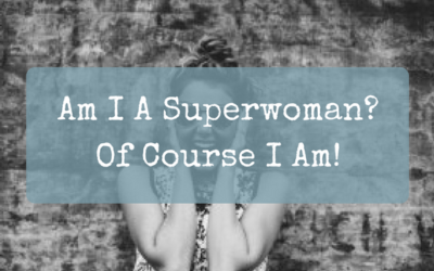 Am I A Superwoman? Of Course I Am!