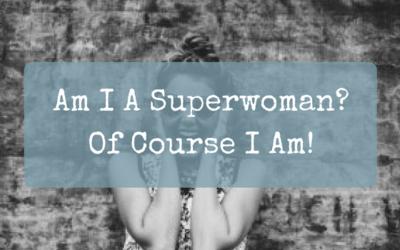 Am I A Superwoman? Of Course I Am!