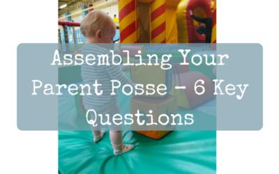 Assembling Your Parent Posse – 6 Key Questions