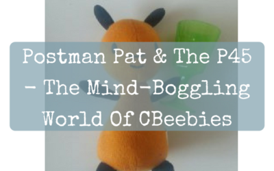 Postman Pat & The P45 – The Mind-Boggling World Of CBeebies