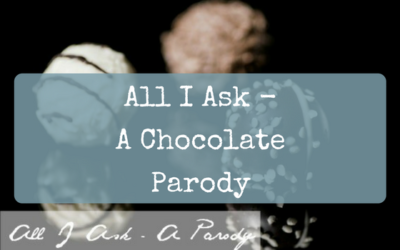 All I Ask – A Chocolate Parody