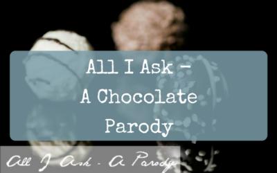 All I Ask – A Chocolate Parody