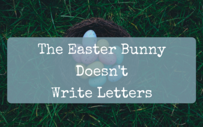 The Easter Bunny Doesn't Write Letters