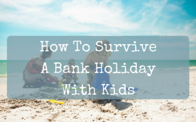 How To Survive A Bank Holiday With Kids