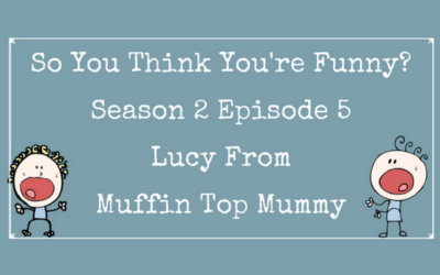 So You Think You're Funny? Season 2 Episode 5 – Lucy from Muffin Top Mummy