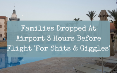 Families Dropped At Airport 3 Hours Before Flight 'For Shits & Giggles'